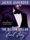 The Billion Dollar Bad Boy (The Billionaire's Club, #2)