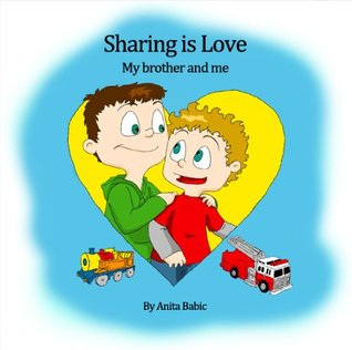 Sharing Is Love- My brother and me by Anita Babic