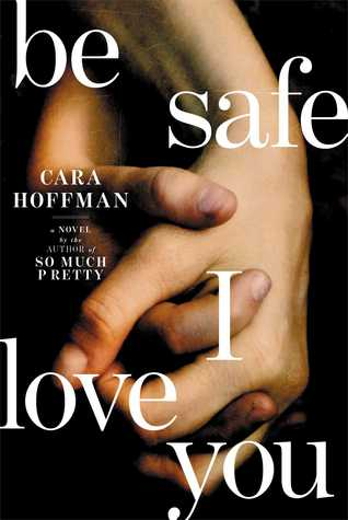 Book Review: Be Safe I Love You by Cara Hoffman