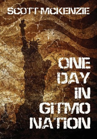 One Day in Gitmo Nation by Scott  McKenzie