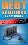 Debt Solutions That Work: Your Guide to Get out of Debt and Stay out of Debt for Good