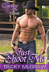 Just Shoot Me (The Cowboy Way, #1)