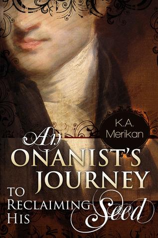 Book Review : An Onanist's Journey to Reclaiming His Seed by K.A Merikan