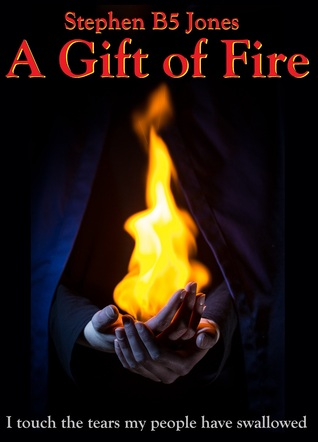 A Gift of Fire by Stephen B5 Jones