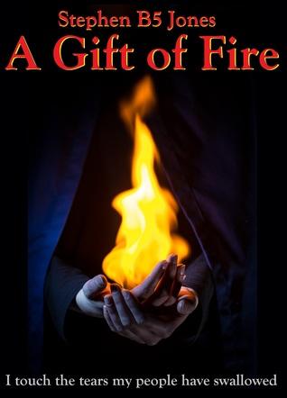 A Gift of Fire by Stephen B5 Jones