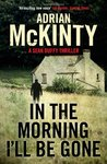 In the Morning I'll be Gone (Troubles Trilogy, #3)
