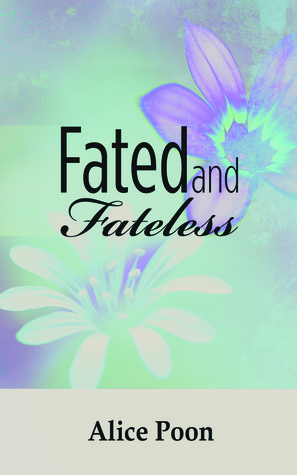 Fated and Fateless by Alice Poon