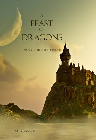A Feast of Dragons (The Sorcerer's Ring #3) - Morgan Rice