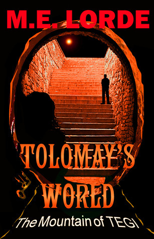 Tolomay's World and The Mountain of Tegi by M.E. Lorde