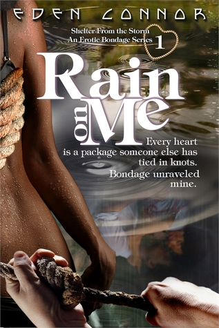 Rain on Me (Shelter From the Storm ~ An Erotic Bondage Series, Book #1)
