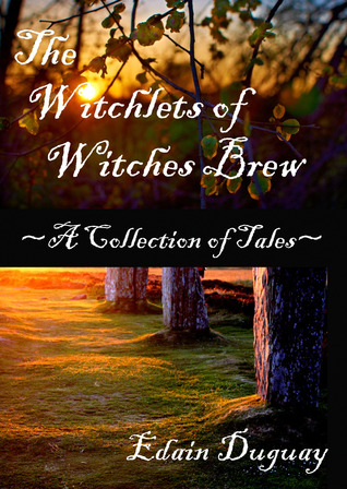 The Witchlets of Witches Brew ~ A Collection of Tales by Edain Duguay
