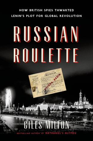 Russian Roulette: How British Spies Thwarted Lenin's Plot for Global Revolution