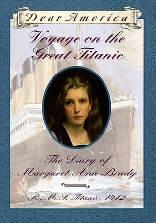 Voyage on the Great Titanic: The Diary of Margaret Ann Brady, R.M.S. Titanic, 1912