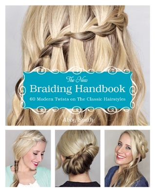 The New Braiding Handbook by Abby  Smith
