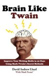 Brain Like Twain: Improve Your Writing Skills In 30 Days Using Mark Twain's Secret Methods
