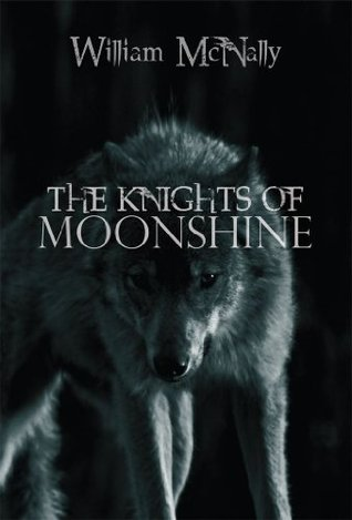The Knights of Moonshine by William  McNally