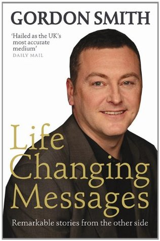 Life-Changing Messages: Remarkable Stories From The Other Side