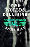 Two Worlds Colliding (Scorpions MC, #1)