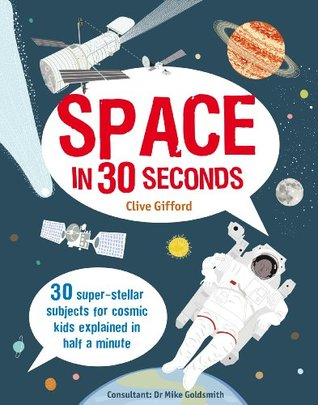Space in 30 Seconds: 30 Super-Stellar Subjects For Cosmic Kids Explained in Half a Minute (Children's 30 Second)