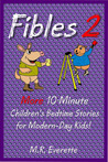 Fibles 2 : More 10-Minute Children's Bedtime Stories for Modern-Day Kids!