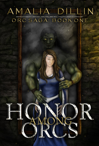 Honor Among Orcs by Amalia Dillin