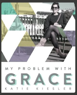 My Problem with Grace by Katie Kiesler