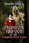 Phantom Bigfoot & The Vampettes From Venus (Phantom Bigfoot Series, #2)