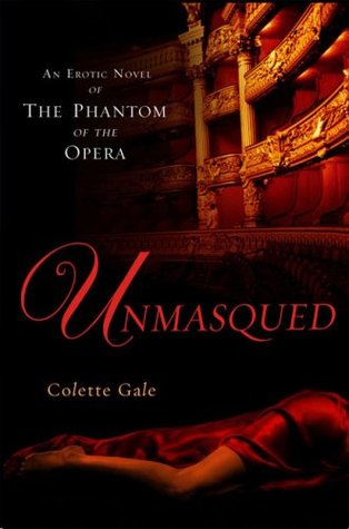 Unmasqued: An Erotic Novel of The Phantom of The Opera (Seducing the Classics, #1)