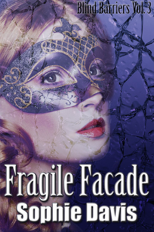 REVIEW: Fragile Facade (Blind Barriers Serials #3) by Sophie Davis