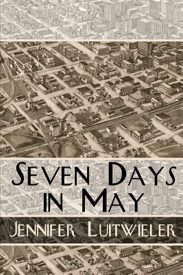 Seven Days in May by Jennifer Luitwieler