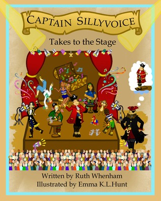 Captain Sillyvoice Takes to the Stage by Ruth Whenham