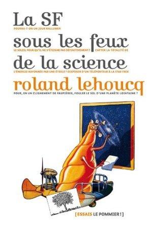 La SF sous les feux de la science - crédit : goodreads (https://www.goodreads.com/book/show/21479634-la-sf-sous-les-feux-de-la-science)