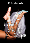I Won't Give Up on You (Have I Told You #2)
