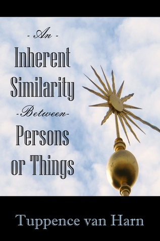 An Inherent Similarity Between Persons or Things by Tuppence van Harn