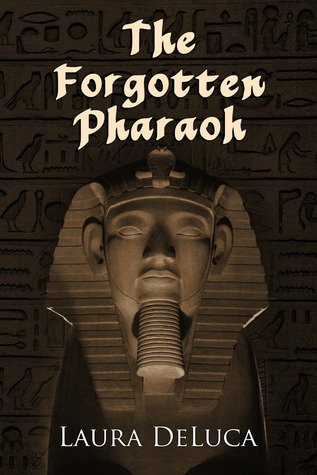 The Forgotten Pharaoh by Laura DeLuca