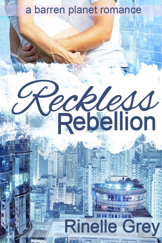 Reckless Rebellion by Rinelle Grey