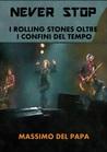 Never Stop. I Rolling Stones oltre i confini del Tempo