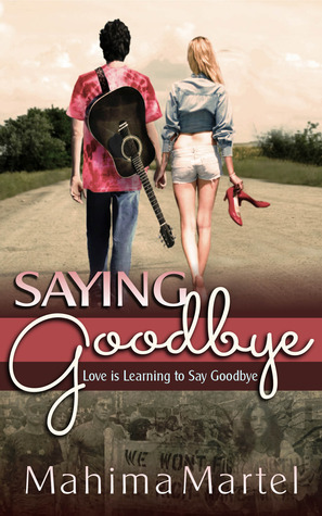 Saying Goodbye, Love Is Learning To Say Goodbye by Mahima Martel