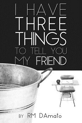 I Have Three Things To Tell You My Friend.