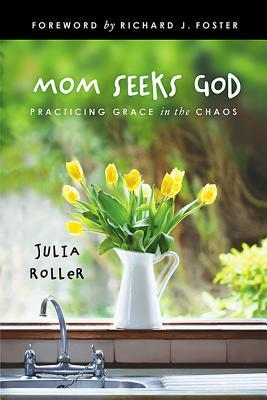Mom Seeks God: Finding Grace in the Chaos
