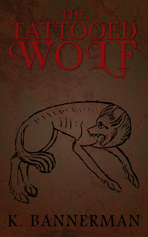 The Tattooed Wolf by K. Bannerman