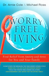 Worry-Free Living: Finding Relief from Anxiety and Stress for You and Your Family