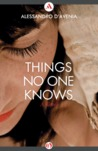 Things No One Knows: A Novel