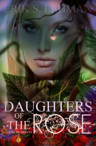 Daughters of The Rose by Erik S. Lehman