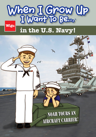 When I Grow Up I Want To Be...in the U.S. Navy! (When I Grow Up I Want To Be...)