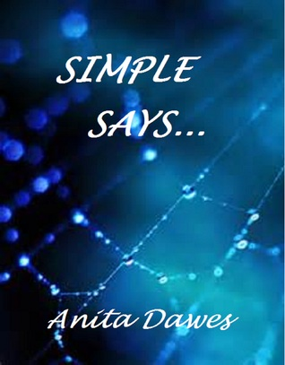Simple Says... by Anita Dawes