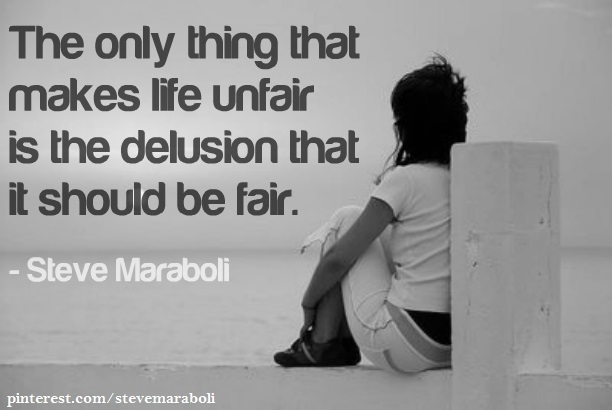 "Life Is Unfair Quotes Quotesgram: Quote By Steve Maraboli: ""The Only Thing That Makes Life"